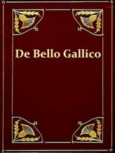 """De Bello Gallico"" & Other Commentaries of Caius Julius Caesar ebook by Caius Julius Caesar"