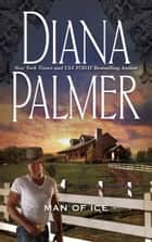 Man Of Ice (Mills & Boon M&B) ebook by Diana Palmer