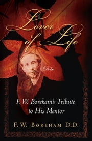 Lover of Life, F. W. Boreham's Tribute to His Mentor ebook by F. W. Boreham