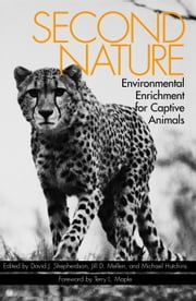 Second Nature - Environmental Enrichment for Captive Animals ebook by David J. Shepherdson, Jill D. Mellen, Michael Hutchins
