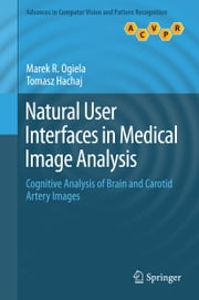 Natural User Interfaces in Medical Image Analysis - Cognitive Analysis of Brain and Carotid Artery Images ebook by Marek R. Ogiela,Tomasz Hachaj