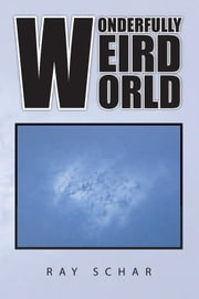 Wonderfully Weird World ebook by Ray Schar