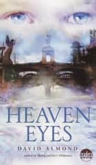 Heaven Eyes eBook by David Almond