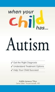 When Your Child Has… Autism ebook by Adele Jameson Tilton,Vincent Iannelli