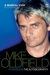 Changeling - The Autobiography of Mike Oldfield ebook by Mike Oldfield