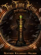 The Time King ebook by Heather Killough-Walden