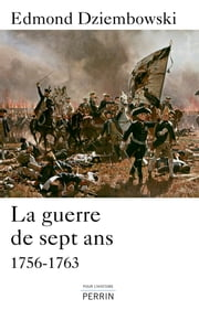 La guerre de Sept Ans (1756-1763) ebook by Edmond DZIEMBOWSKI