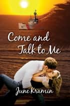 Come and Talk to Me ebook by June Kramin