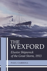 The Wexford - Elusive Shipwreck of the Great Storm, 1913 ebook by Paul Carroll