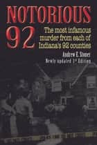 Notorious 92 - The most infamous murder from each of Indiana's 92 counties ebook by Andrew Stoner