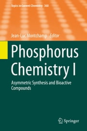 Phosphorus Chemistry I - Asymmetric Synthesis and Bioactive Compounds ebook by Jean-Luc Montchamp