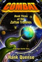 Combat: Book 3 of the Zaftan Troubles ebook by Hank Quense