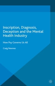 Inscription, Diagnosis, Deception and the Mental Health Industry - How Psy Governs Us All ebook by Craig Newnes