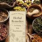 Herbal Remedies For Healing With Home Remedies: 3 Books In 1 Boxed Set - 3 Books In 1 Boxed Set ebook by Speedy Publishing