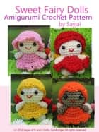 Sweet Fairy Dolls Amigurumi Crochet Pattern ebook by Sayjai