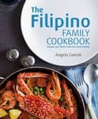 The Filipino Family Cookbook - A Treasury of Heirloom Recipes and Heartfelt Stories ebook by Angelo Comsti