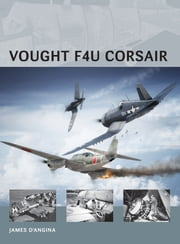 Vought F4U Corsair ebook by James D'Angina, Adam Tooby