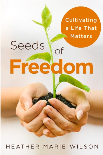 Seeds of Freedom ebook by Heather Marie Wilson