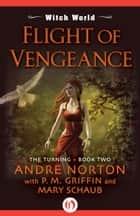 Flight of Vengeance ebook by Mary H. Schaub,Andre Norton,P. M. Griffin