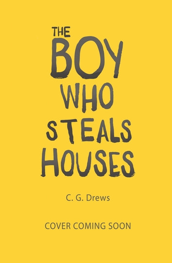 The Boy Who Steals Houses ebook by C. G. Drews