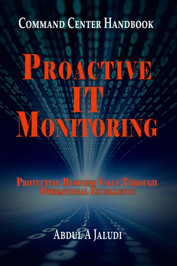 Command Center Handbook - Proactive IT Monitoring: Protecting Business Value Through Operational Excellence ebook by Abdul A Jaludi