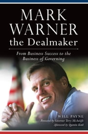 Mark Warner the Dealmaker - From Business Success to the Business of Governing ebook by Will Payne,Governor Terry McAuliffe,Quentin Kidd