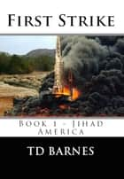 First Strike - Jihad America ebook by TD Barnes