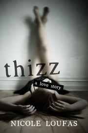 Thizz, A Love Story ebook by Nicole Loufas