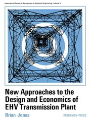 New Approaches to the Design and Economics of EHV Transmission Plant: International Series of Monographs in Electrical Engineering ebook by Jones, Brian
