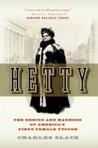 Hetty - The Genius and Madness of America's First Female Tycoon ebook by Charles Slack