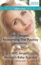 Nyc Angels - Redeeming The Playboy/Nyc Angels: Heiress's Baby Scandal ebook by Carol Marinelli, Janice Lynn