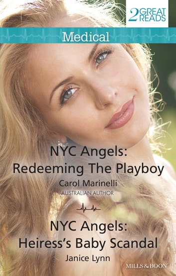 Nyc Angels - Redeeming The Playboy/Nyc Angels: Heiress's Baby Scandal ebook by Carol Marinelli,Janice Lynn