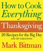 How to Cook Everything: Thanksgiving - 20 Recipes for the Big Day and 29 Variations ebook by Mark Bittman