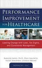 Performance Improvement for Healthcare: Leading Change with Lean, Six Sigma, and Constraints Management ebook by Bahadir Inozu, Dan Chauncey, Vickie Kamataris,...