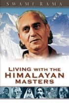 Living with the Himalayan Masters ebook by Swami Rama