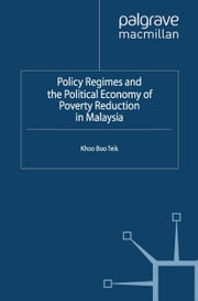 Policy Regimes and the Political Economy of Poverty Reduction in Malaysia ebook by B. Khoo