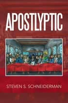 Apostlyptic ebook by Steven S. Schneiderman