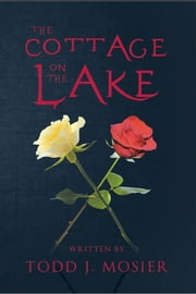 The Cottage on the Lake ebook by Todd J. Mosier