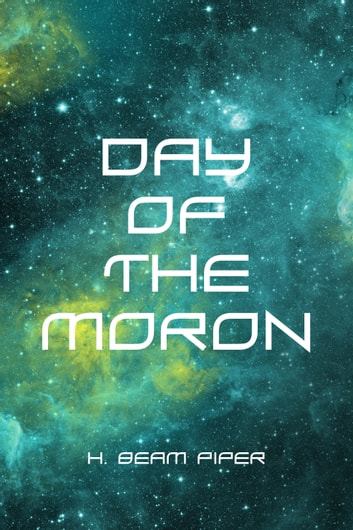 Day of the Moron ebook by H. Beam Piper