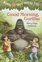Good Morning, Gorillas ebook by Mary Pope Osborne,Sal Murdocca