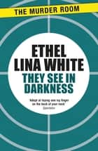 They See in Darkness ebook by Ethel Lina White