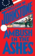 Ambush In The Ashes ebook by William W. Johnstone