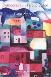 Democracy and the Public Space in Latin America ebook by Leonardo Avritzer