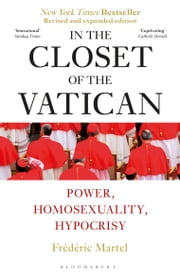 In the Closet of the Vatican - Power, Homosexuality, Hypocrisy; THE NEW YORK TIMES BESTSELLER ebook by Frederic Martel, Shaun Whiteside