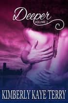 Deeper - Volume 1 ebook by Kimberly Kaye Terry