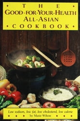 The Good For Your Health All Asian Cookbook ebook by Marie Wilson