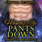Shifter Romance: Hands Up, Pants Down (Bear Shapeshifter Police Romance) audiobook by Cynthia Mendoza