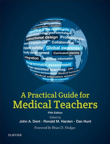 A Practical Guide for Medical Teachers ebook by John Dent, MMEd,  MD,  FHEA,  FRCSEd,Dan Hunt, MD, MBA,Ronald M Harden, OBE MD FRCP(Glas) FRCSEd FRCPC
