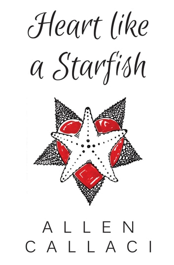 Heart Like A Starfish ebook by Allen Callaci