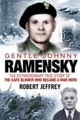 Gentle Johnny Ramensky - The Extraordinary True Story of the Safe Blower Who Became a War Hero ebook by Robert Jeffrey